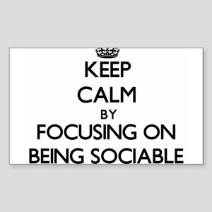 Keep Calm by focusing on Being Sociable Sticker