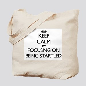 Keep Calm by focusing on Being Startled Tote Bag