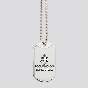 Keep Calm by focusing on Being Stoic Dog Tags