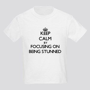 Keep Calm by focusing on Being Stunned T-Shirt