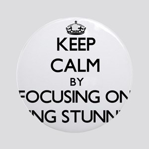 Keep Calm by focusing on Being St Ornament (Round)