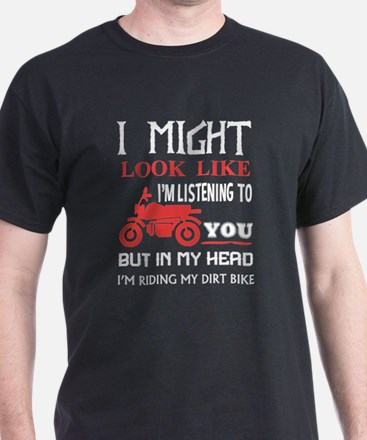 I Might Look Like I'm Listening To You T S T-Shirt