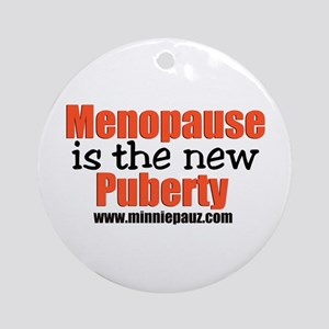Menopause is the New Puberty! Ornament (Round)