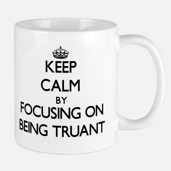 Keep Calm by focusing on Being Truant Mugs