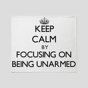 Keep Calm by focusing on Being Unarm Throw Blanket