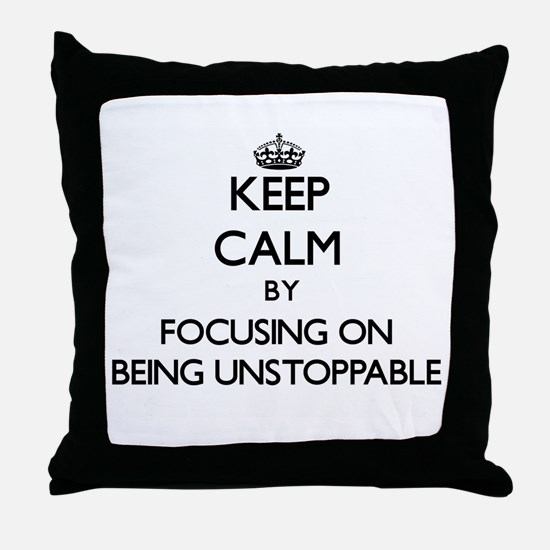 Keep Calm by focusing on Being Unstop Throw Pillow