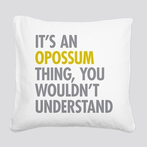 Its An Opossum Thing Square Canvas Pillow