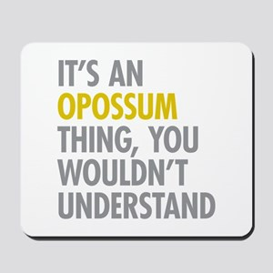 Its An Opossum Thing Mousepad