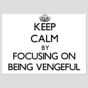 Keep Calm by focusing on Being Vengefu Invitations