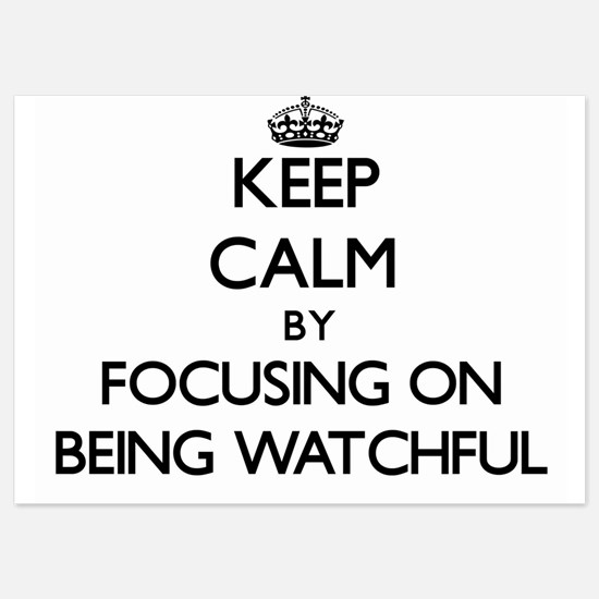 Keep Calm by focusing on Being Watchfu Invitations