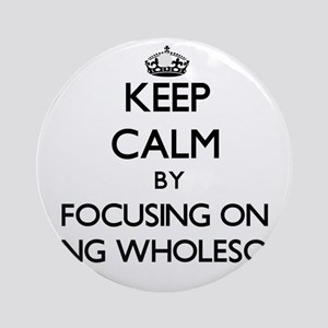 Keep Calm by focusing on Being Wh Ornament (Round)