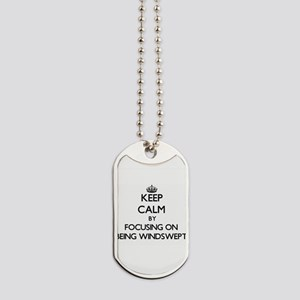 Keep Calm by focusing on Being Windswept Dog Tags