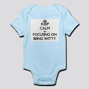 Keep Calm by focusing on Being Witty Body Suit