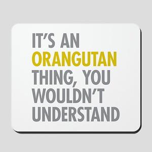 Its An Orangutan Thing Mousepad