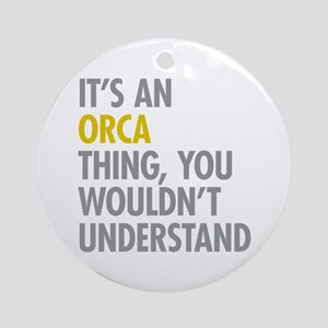 Its An Orca Thing Ornament (Round)