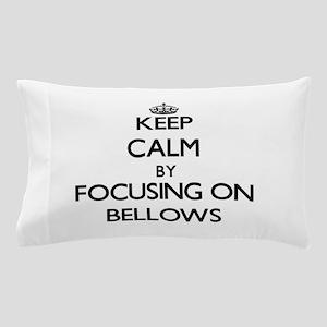 Keep Calm by focusing on Bellows Pillow Case
