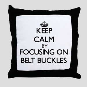 Keep Calm by focusing on Belt Buckles Throw Pillow