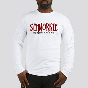 Schnorkie JUST A DOG Long Sleeve T-Shirt