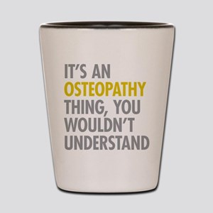 Its An Osteopathy Thing Shot Glass