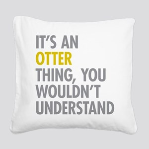 Its An Otter Thing Square Canvas Pillow