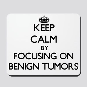 Keep Calm by focusing on Benign Tumors Mousepad