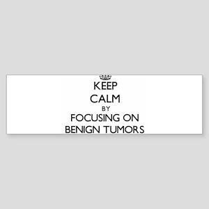 Keep Calm by focusing on Benign Tum Bumper Sticker