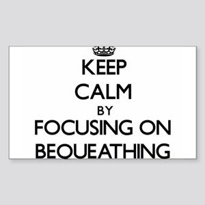 Keep Calm by focusing on Bequeathing Sticker