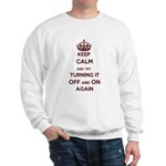 Keep Calm And Try Turning It Off On Sweatshirt