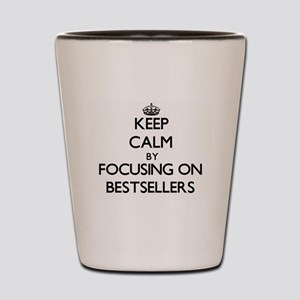 Keep Calm by focusing on Bestsellers Shot Glass