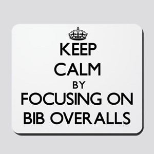 Keep Calm by focusing on Bib Overalls Mousepad