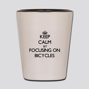 Keep Calm by focusing on Bicycles Shot Glass