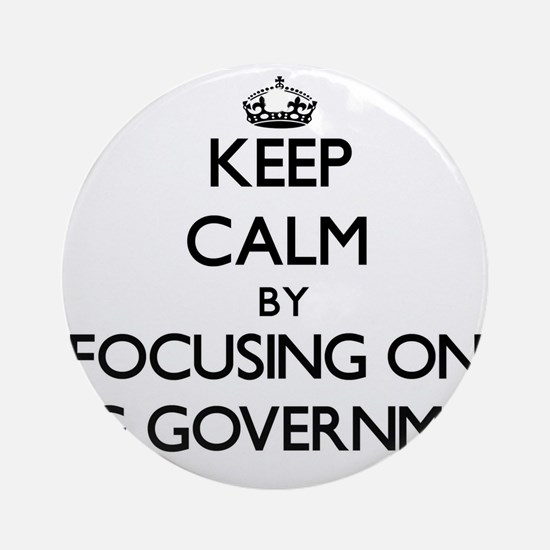 Keep Calm by focusing on Big Gove Ornament (Round)