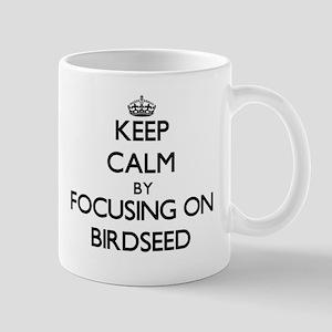 Keep Calm by focusing on Birdseed Mugs