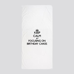 Keep Calm By Focusing On Birthday Cake Beach Towel