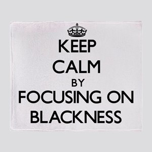 Keep Calm by focusing on Blackness Throw Blanket