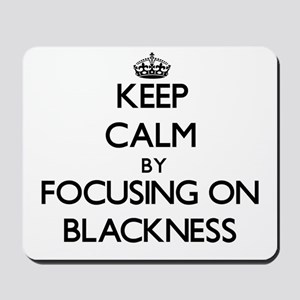 Keep Calm by focusing on Blackness Mousepad