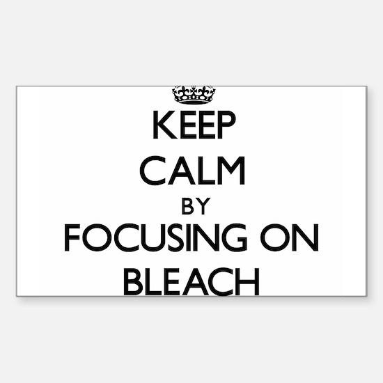 Keep Calm by focusing on Bleach Decal