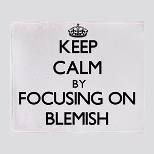 Keep Calm by focusing on Blemish Throw Blanket
