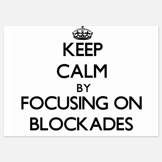 Keep Calm by focusing on Blockades Invitations