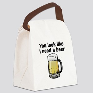 You Look Like I Need A Beer Canvas Lunch Bag