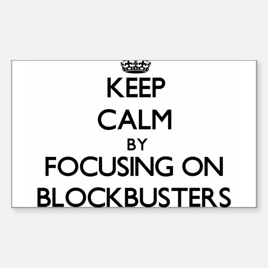 Keep Calm by focusing on Blockbusters Decal