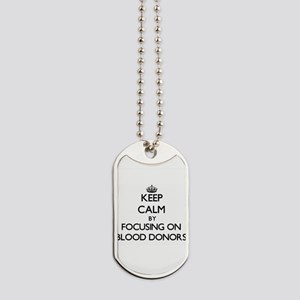 Keep Calm by focusing on Blood Donors Dog Tags