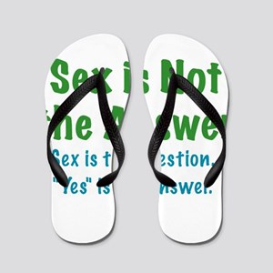 Sex is not the Answer Flip Flops