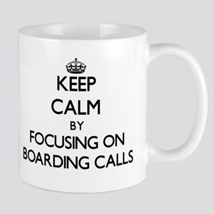 Keep Calm by focusing on Boarding Calls Mugs