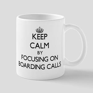 Keep Calm by focusing on Boarding Calls Mugs