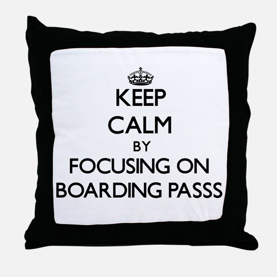 Keep Calm by focusing on Boarding Pas Throw Pillow