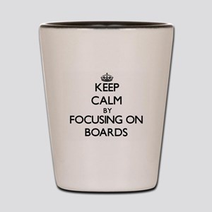 Keep Calm by focusing on Boards Shot Glass