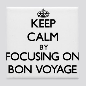 Keep Calm by focusing on Bon Voyage Tile Coaster