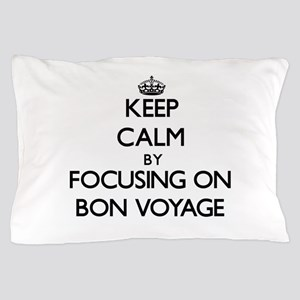 Keep Calm by focusing on Bon Voyage Pillow Case