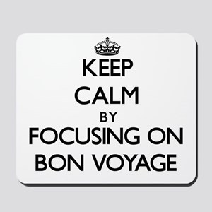 Keep Calm by focusing on Bon Voyage Mousepad